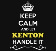 Keep Calm and Let KENTON Handle it by gregwelch