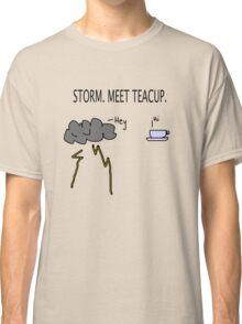 Storm. Meet Teacup. Classic T-Shirt
