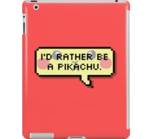 i'd rather be a pikachu iPad Case/Skin
