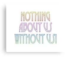 Nothing About Us Without Us – (text) Canvas Print