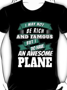 I MAY NOT BE RICH AND FAMOUS BUT I DO HAVE AN AWESOME PLANE T-Shirt