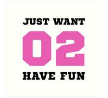 Want To Have Fun Art Print