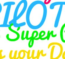 MY DADDY IS A PILOT WHAT SUPER POWER DOES YOUR DADDY HAVE Sticker