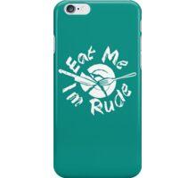Eat me Im Rude iPhone Case/Skin