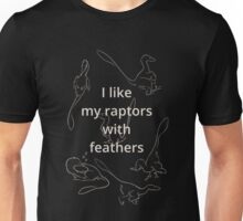 I like my raptors with feathers Unisex T-Shirt