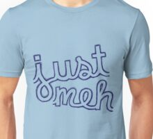 just meh Unisex T-Shirt