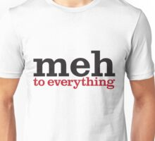 meh to everything Unisex T-Shirt
