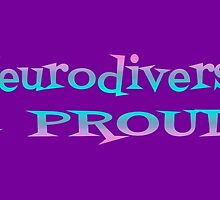 Neurodiverse & PROUD! by alannarwhitney