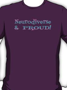 Neurodiverse & PROUD! T-Shirt