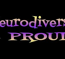 Neurodiverse & PROUD! – 3 by alannarwhitney