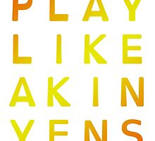Play Like Akin Yens by alannarwhitney