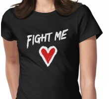 Fight Me Womens Fitted T-Shirt