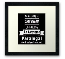 """Some People Only Dream of Finding An Awesome Paralegal. I Raised One"" Collection #710163 Framed Print"