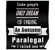 """""""Some People Only Dream of Finding An Awesome Paralegal. I Raised One"""" Collection #710163 Poster"""