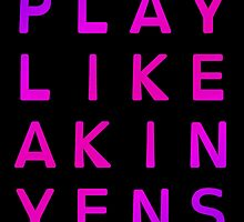 Play Like Akin Yens – 3 by alannarwhitney