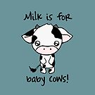 Milk is for Baby Cows by Bianca Loran