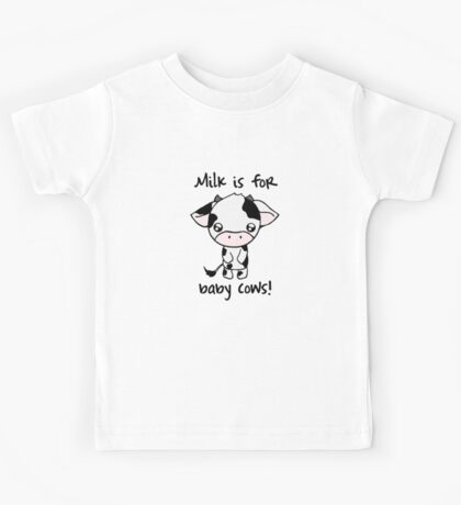 Milk is for Baby Cows Kids Tee