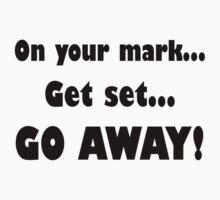 On Your Mark...Get Set...Go Away! by evahhamilton