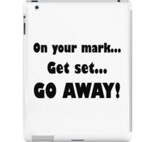 On Your Mark...Get Set...Go Away! iPad Case/Skin