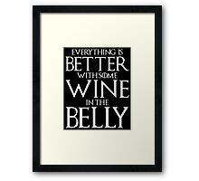 Everything Is Better With Some Wine In The Belly Framed Print