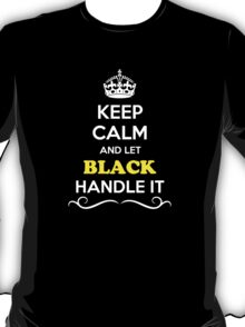 Keep Calm and Let BLACK Handle it T-Shirt