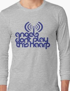 Angels Don't Play This HAARP - Weather Modification Long Sleeve T-Shirt