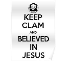 keep clam and believed in Jesus Poster