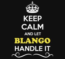 Keep Calm and Let BLANGO Handle it by gradyhardy