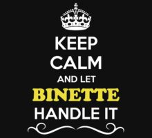Keep Calm and Let BINETTE Handle it by Neilbry