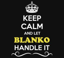 Keep Calm and Let BLANKO Handle it by gradyhardy