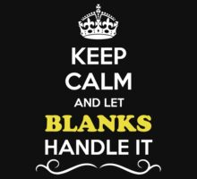 Keep Calm and Let BLANKS Handle it by gradyhardy