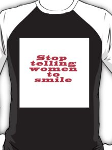 Stop telling to smile T-Shirt