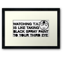 Watching TV is Like Taking Black Spray Paint to Your Third Eye Framed Print