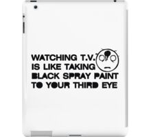 Watching TV is Like Taking Black Spray Paint to Your Third Eye iPad Case/Skin