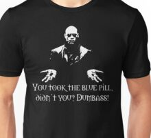 You Took The Blue Pill Didn't You? Dumbass! Unisex T-Shirt
