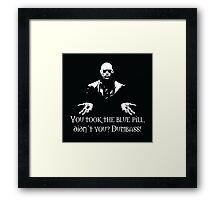You Took The Blue Pill Didn't You? Dumbass! Framed Print