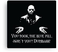 You Took The Blue Pill Didn't You? Dumbass! Canvas Print