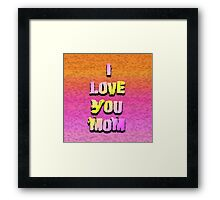Beautiful Cushions/ Mothers day/I love you Mom Framed Print