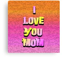 Beautiful Cushions/ Mothers day/I love you Mom Canvas Print