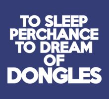 To sleep Perchance to dream of dongles by onebaretree