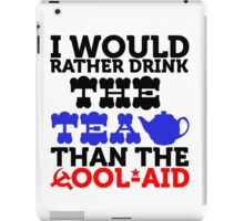 """""""I Would Rather Drink The Tea Than The Cool Aid"""" Collection #21000041 iPad Case/Skin"""