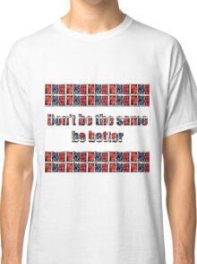 Be better Classic T-Shirt