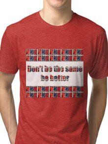 Be better Tri-blend T-Shirt