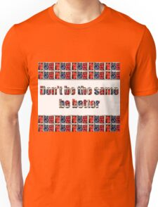 Be better Unisex T-Shirt