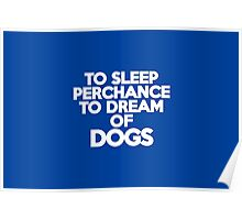 To sleep Perchance to dream of dogs Poster