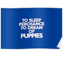 To sleep Perchance to dream of puppies Poster
