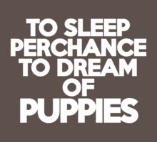 To sleep Perchance to dream of puppies Kids Clothes