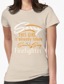 """""""Sorry This Girl is already taken by a Smart & Sexy Firefighter"""" Collection #800195 T-Shirt"""