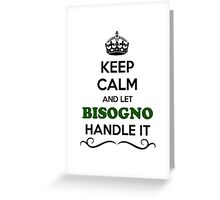 Keep Calm and Let BISOGNO Handle it Greeting Card