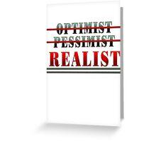 OPTIMIST - PESSIMIST - REALIST Greeting Card
